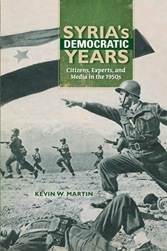 9780253018878: Syria's Democratic Years: Citizens, Experts, and Media in the 1950s (Public Cultures of the Middle East and North Africa)