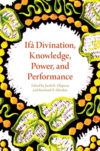 Ifa Divination, Knowledge, Power, and Performance: Olupona, Jacob K.