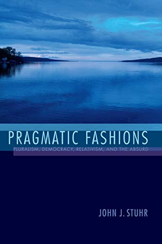 9780253018915: Pragmatic Fashions: Pluralism, Democracy, Relativism, and the Absurd (American Philosophy)