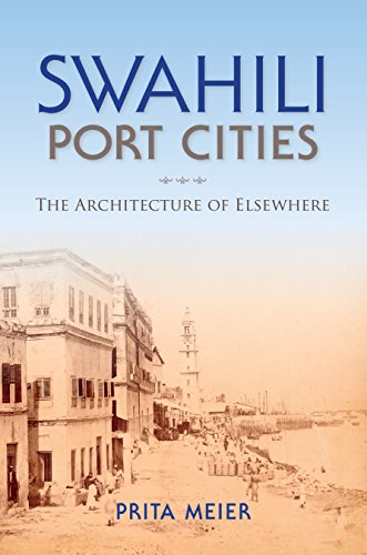 Swahili Port Cities: The Architecture of Elsewhere (African Expressive Cultures): Prita Meier