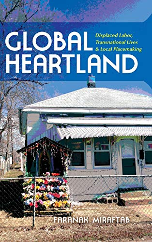 Global Heartland: Displaced Labor, Transnational Lives, and Local Placemaking (Hardback): Faranak ...