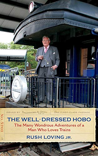 9780253020635: The Well-Dressed Hobo: The Many Wondrous Adventures of a Man Who Loves Trains (Railroads Past and Present)