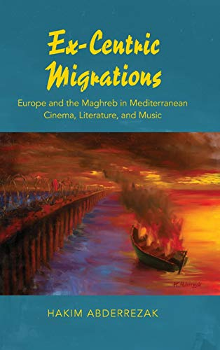 9780253020659: Ex-Centric Migrations: Europe and the Maghreb in Mediterranean Cinema, Literature, and Music