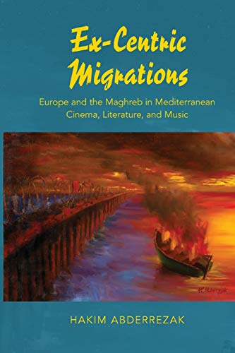 9780253020758: Ex-Centric Migrations: Europe and the Maghreb in Mediterranean Cinema, Literature, and Music