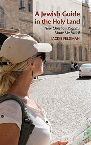 9780253021250: A Jewish Guide in the Holy Land: How Christian Pilgrims Made Me Israeli