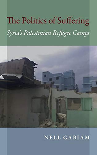9780253021281: The Politics of Suffering: Syria's Palestinian Refugee Camps (Public Cultures of the Middle East and North Africa)