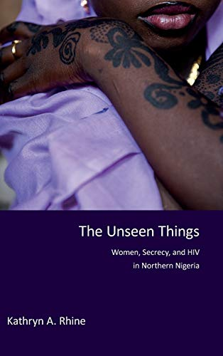 9780253021311: The Unseen Things: Women, Secrecy, and HIV in Northern Nigeria