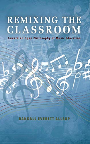 9780253021328: Remixing the Classroom: Toward an Open Philosophy of Music Education (Counterpoints: Music and Education)