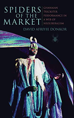 9780253021342: Spiders of the Market: Ghanaian Trickster Performance in a Web of Neoliberalism (African Expressive Cultures)