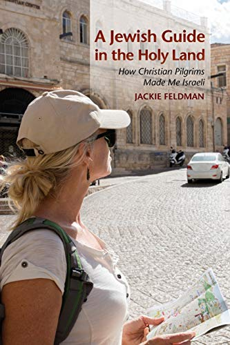 9780253021373: A Jewish Guide in the Holy Land: How Christian Pilgrims Made Me Israeli