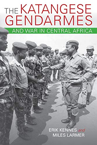 The Katangese Gendarmes and War in Central Africa: Fighting Their Way Home (Paperback): Erik Kennes