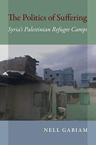 9780253021403: The Politics of Suffering: Syria's Palestinian Refugee Camps (Public Cultures of the Middle East and North Africa)