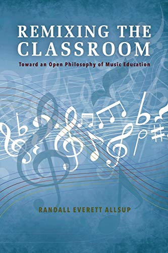 9780253021427: Remixing the Classroom: Toward an Open Philosophy of Music Education (Counterpoints: Music and Education)