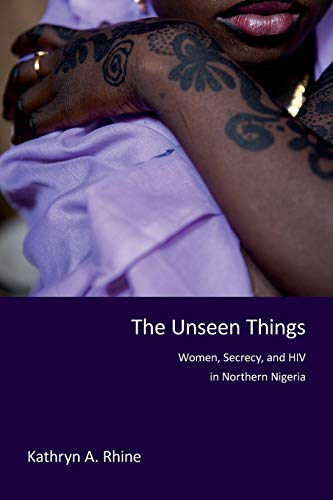 9780253021434: The Unseen Things: Women, Secrecy, and HIV in Northern Nigeria