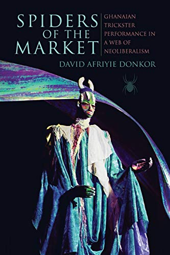 9780253021458: Spiders of the Market: Ghanaian Trickster Performance in a Web of Neoliberalism (African Expressive Cultures)