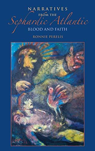 9780253024015: Narratives from the Sephardic Atlantic: Blood and Faith (Indiana Series in Sephardi and Mizrahi Studies)