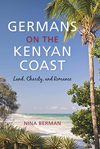 Germans on the Kenyan Coast: Land, Charity, and Romance: Nina Berman
