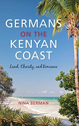 9780253024244: Germans on the Kenyan Coast: Land, Charity, and Romance