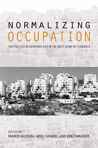 9780253024886: Normalizing Occupation: The Politics of Everyday Life in the West Bank Settlements