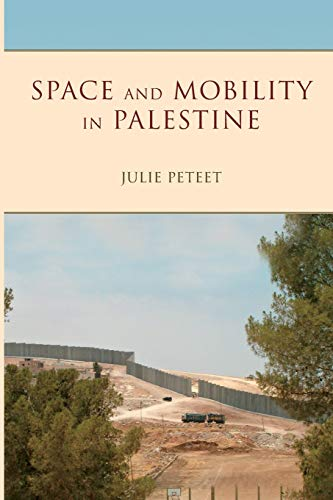 Space and Mobility in Palestine: Peteet, Julie
