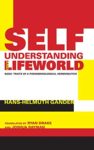 Self-Understanding and Lifeworld: Basic Traits of a Phenomenological Hermeneutics (Studies in ...