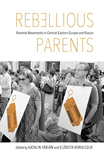 9780253026675: Rebellious Parents: Parental Movements in Central-Eastern Europe and Russia