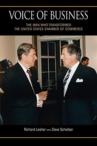 Voice of Business: The Man Who Transformed the United States Chamber of Commerce: Richard Lesher