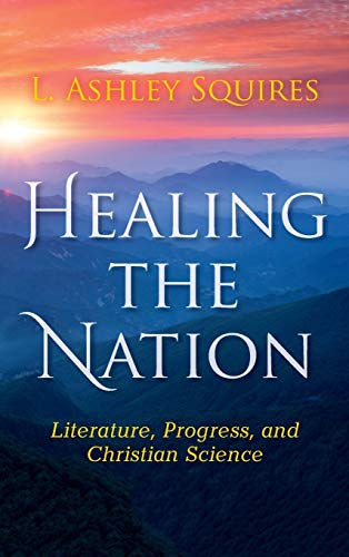 Healing the Nation: Literature, Progress, and Christian Science: L. Ashley Squires