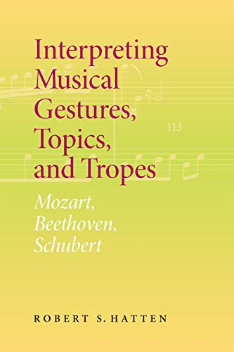 9780253030078: Interpreting Musical Gestures, Topics, and Tropes: Mozart, Beethoven, Schubert (Musical Meaning and Interpretation)