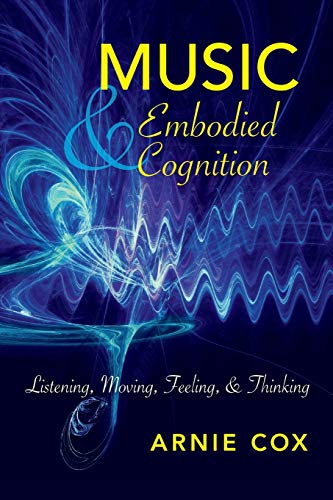 9780253032317: Music and Embodied Cognition: Listening, Moving, Feeling, and Thinking (Musical Meaning and Interpretation)