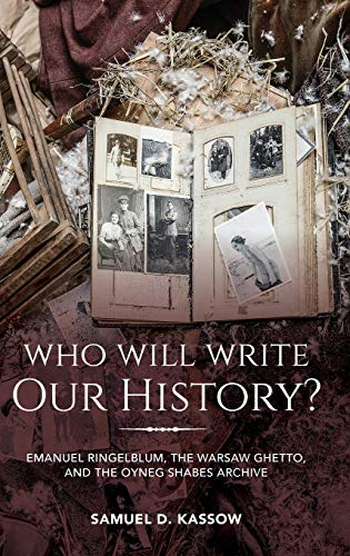 9780253036308: Who Will Write Our History?: Emanuel Ringelblum, the Warsaw Ghetto, and the Oyneg Shabes Archive (The Helen and Martin Schwartz Lectures in Jewish Studies)