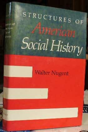 STRUCTURES OF AMERICAN SOCIAL HISTORY: Nugent, Walter