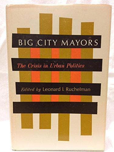 Big City Mayors: The Crisis in Urban Politics: Ruchelman, Leonard