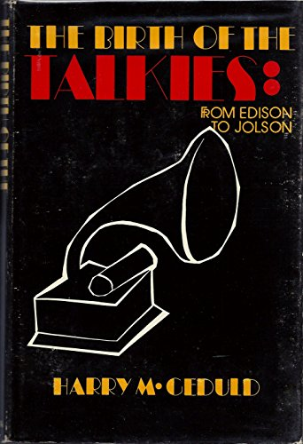 The Birth of the Talkies: From Edison to Jolson: Geduld, Harry M.
