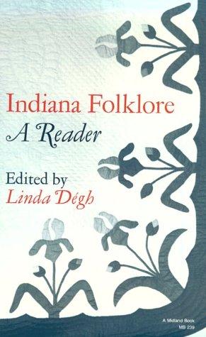 Indiana Folklore: A Reader: Degh, Linda