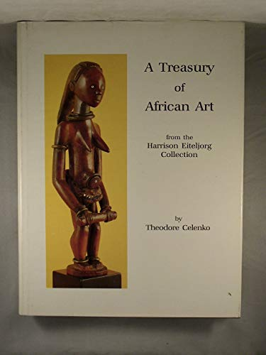 A Treasury of African Art from the Harrison Eiteljorg Collection: Celenko, Theodore