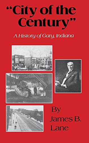 City of the Century: A History of Gary, Indiana: Lane, James B.