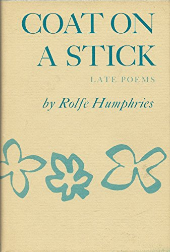 Coat on a Stick: Late Poems: Humphries, Rolfe