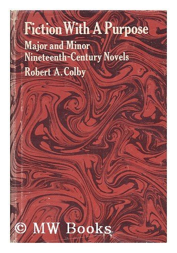 Fiction With a Purpose: Major and Minor Nineteenth-Century Novels: Robert Alan Colby