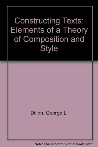 Constructing Texts: Elements of a Theory of Composition and Style