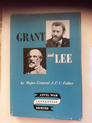 Grant & Lee A Study in Personality and Generalship: Fuller, Major General J. F. C.