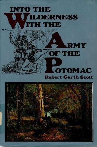 Into the Wilderness with the Army of the Potomac: SCOTT, Robert Garth
