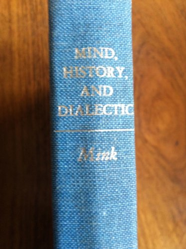 Mind, History & Dialectic The Philosophy of R. G. Collingwood: Mink, Louis O.
