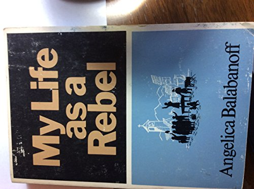 My Life as a Rebel (Classics in Russian Studies): Angelica Balabanoff