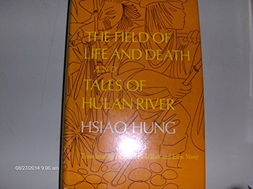 The field of life and death and tales of Hulan River: Two novels (Chinese literature in translation...