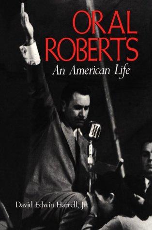 Oral Roberts: An American Life (A Midland Book): Harrell Jr., David Edwin