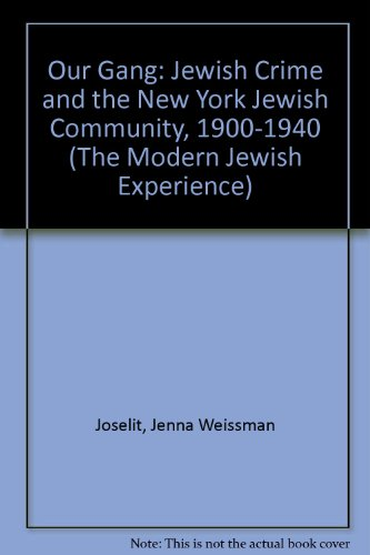 Our Gang: Jewish Crime and the New York Jewish Community, 1900-1940 (The Modern Jewish Experience):...