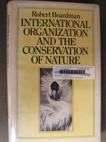 International Organization and the Conservation of Nature (9780253164742) by Robert Boardman