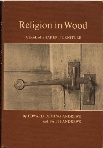 Religion in Wood: A Book of Shaker Furniture (Midland Bks Series: No. 286): Edward Deming Andrews; ...