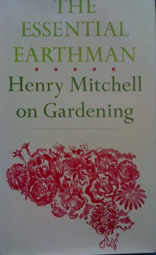 9780253174369: The Essential Earthman: Henry Mitchell on Gardening